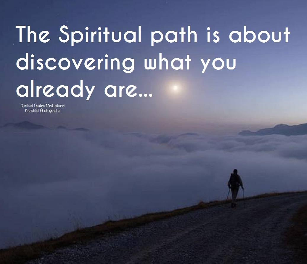 The Spiritual path is about discovering what you already are...
